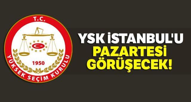 YSK, İstanbul seçimiyle ilgili AK Parti'nin olağanüstü itirazını pazartesi günü görüşecek