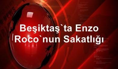 Beşiktaş'ta Enzo Roco'nun Sakatlığı