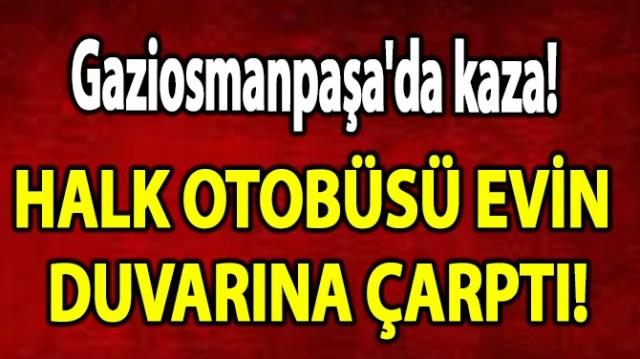 HALK OTOBÜSÜ EVİN DUVARINA ÇARPTI!