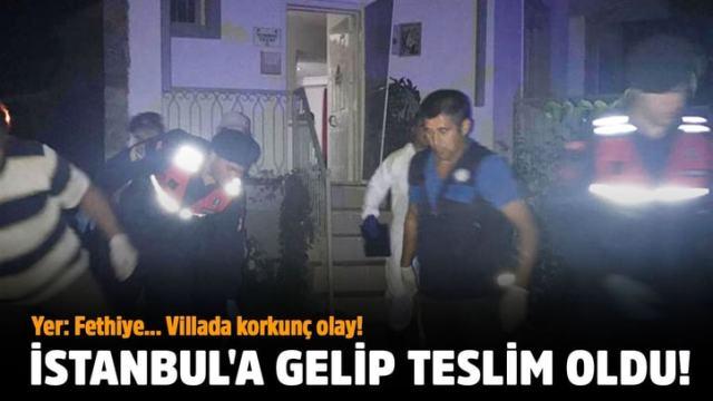 Yer: Fethiye… Villada korkunç olay!.. İstanbul'a gelip teslim oldu!