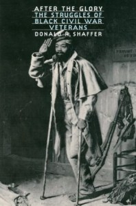 After the Glory; The Struggles of Black Civil War Veterans by Donald R. Shaffer