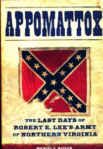 Appomattox; The Last Days of Robert E. Lee's Army of Northern Virginia by Michael E. Haskew,