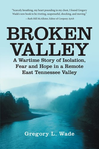 Broken Valley: A Wartime Story of the Hopes and Fears of Those Left Behind in a Remote East Tennessee Valley