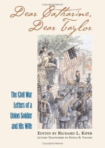 Dear Catharine, Dear Taylor; The Civil War Letters of a Union Soldier and His Wife