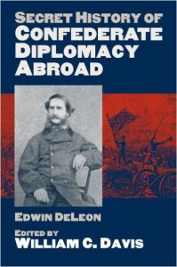 Secret History of Confederate Diplomacy Abroad By Edwin De Leon