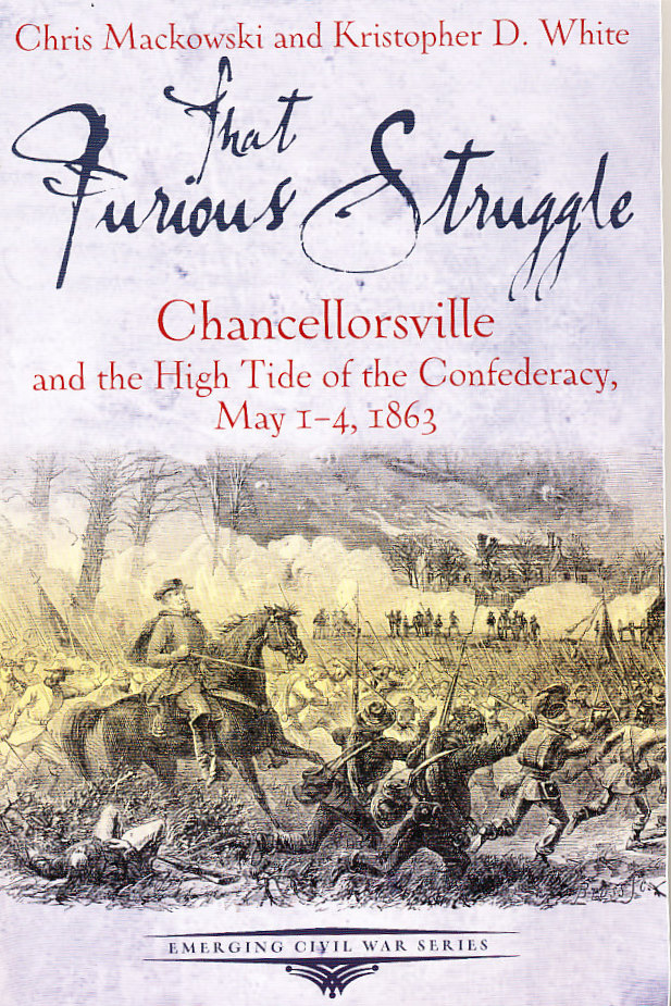That Furious Struggle: Chancellorsville and the High Tide of the Confederacy, May 1-4, 1863