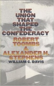 The Union That Shaped the Confederacy By Robert Toombs and Alexander H. Stephens; William C. Davis