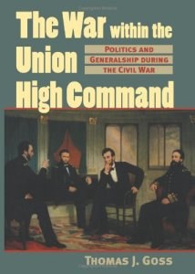 The War within the Union High Command; Politics and Generalship during the Civil War By Thomas J. Goss