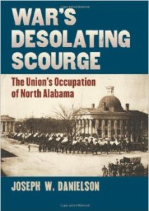 War's Desolating Scourge; The Union's Occupation of North Alabama By Joseph W. Danielson
