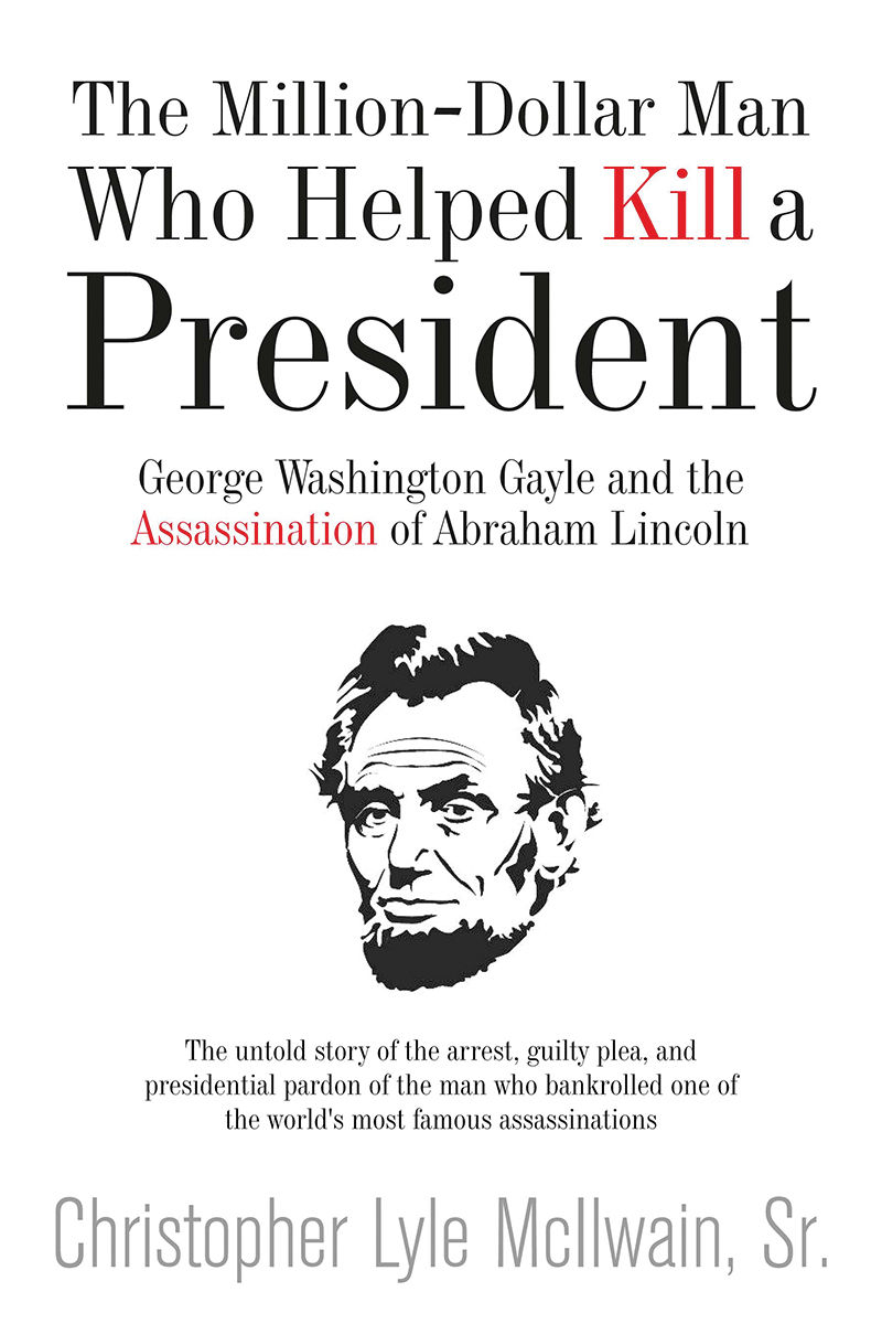 The Million-Dollar Man Who Helped Kill a President: George Washington Gayle and the Assassination of Abraham Lincoln