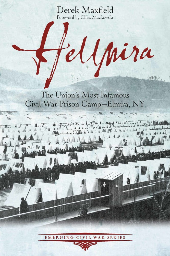 Hellmira: The Union's Most Infamous POW Camp of the Civil War