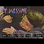 tvmessiah Coming Out of the Closet