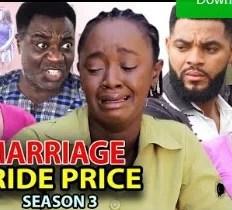 Marriage Bride Price Season 3 & 4 [Nollywood Movie]