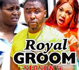 Royal Groom Season 5 & 6 [Nollywood Movie]