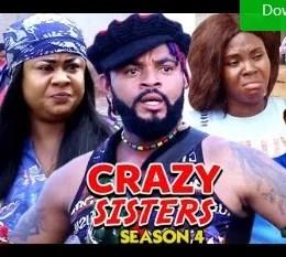 Crazy Sisters Season 3 & 4 [Nollywood Movie]