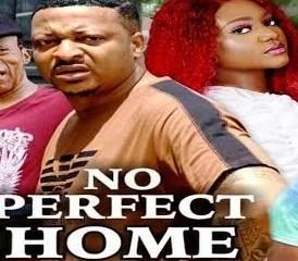 No Perfect Home Season 1 & 2 [Nollywood Movie]