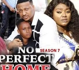 No Perfect Home Season 7 & 8 [Nollywood Movie]