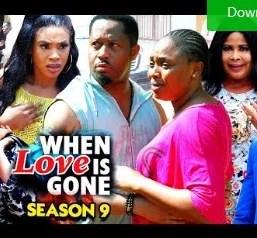 When Love Is Gone Season 9 & 10 [Nollywood Movie]