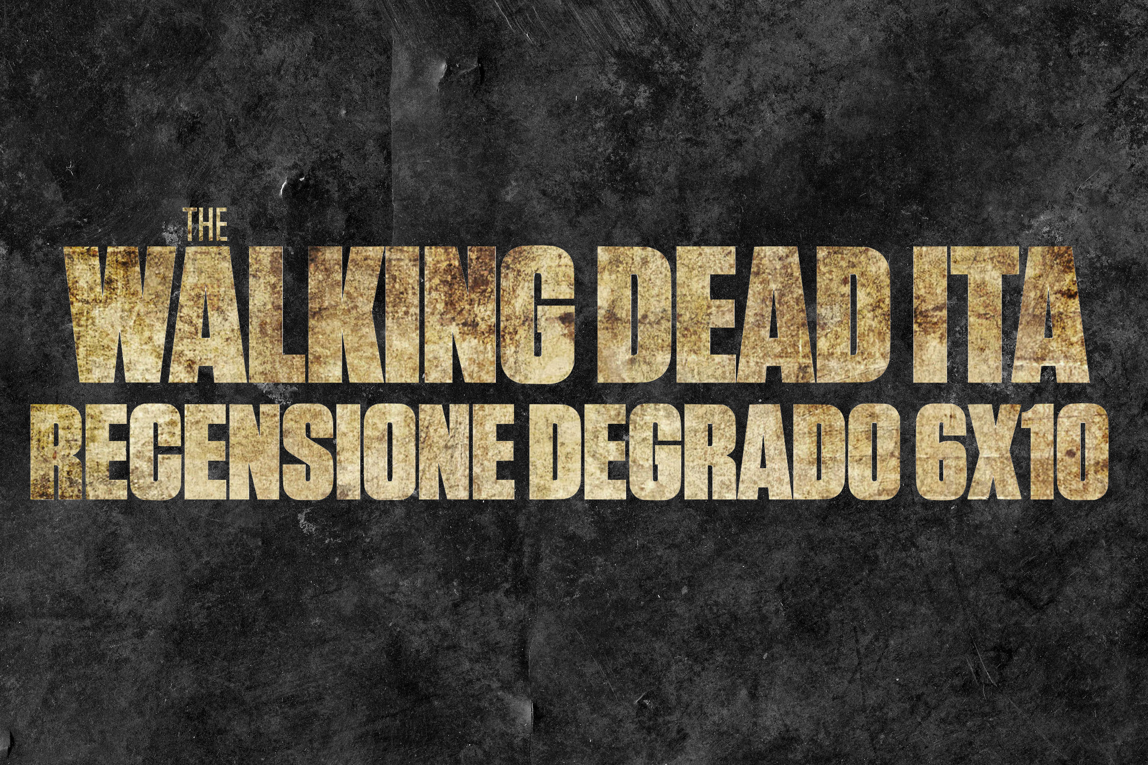 Recensione degrado The Walking Dead 6×10