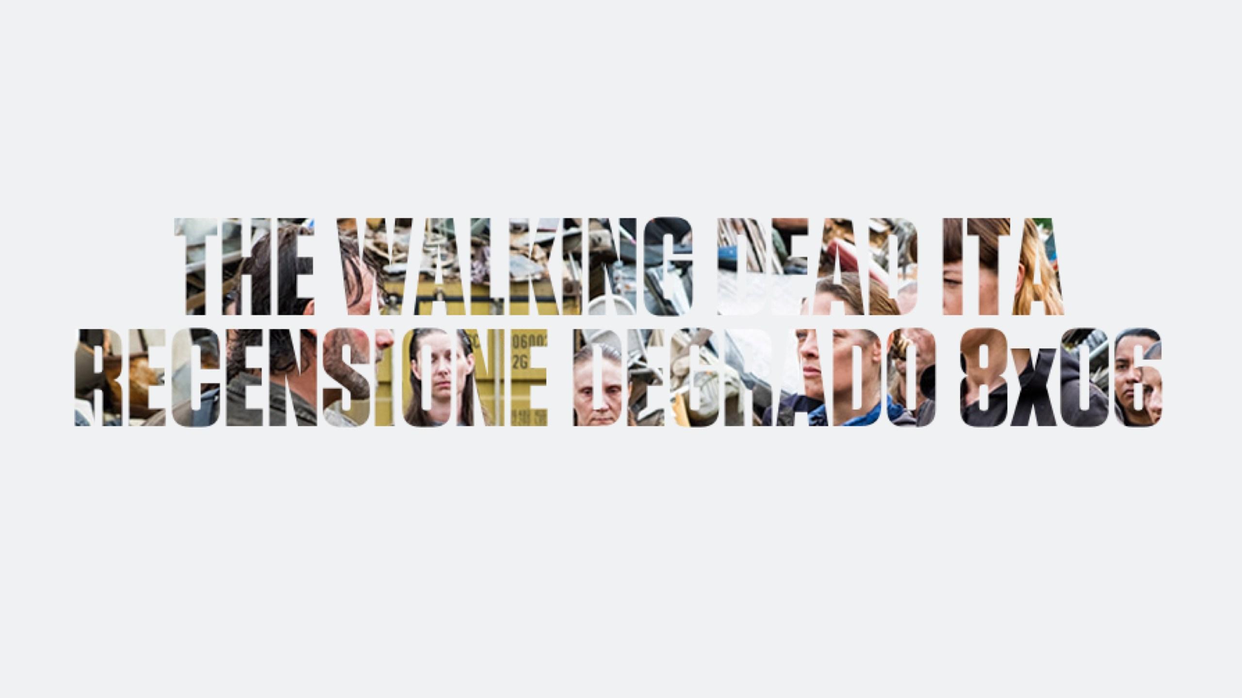 Recensione Degrado The Walking Dead 8×06