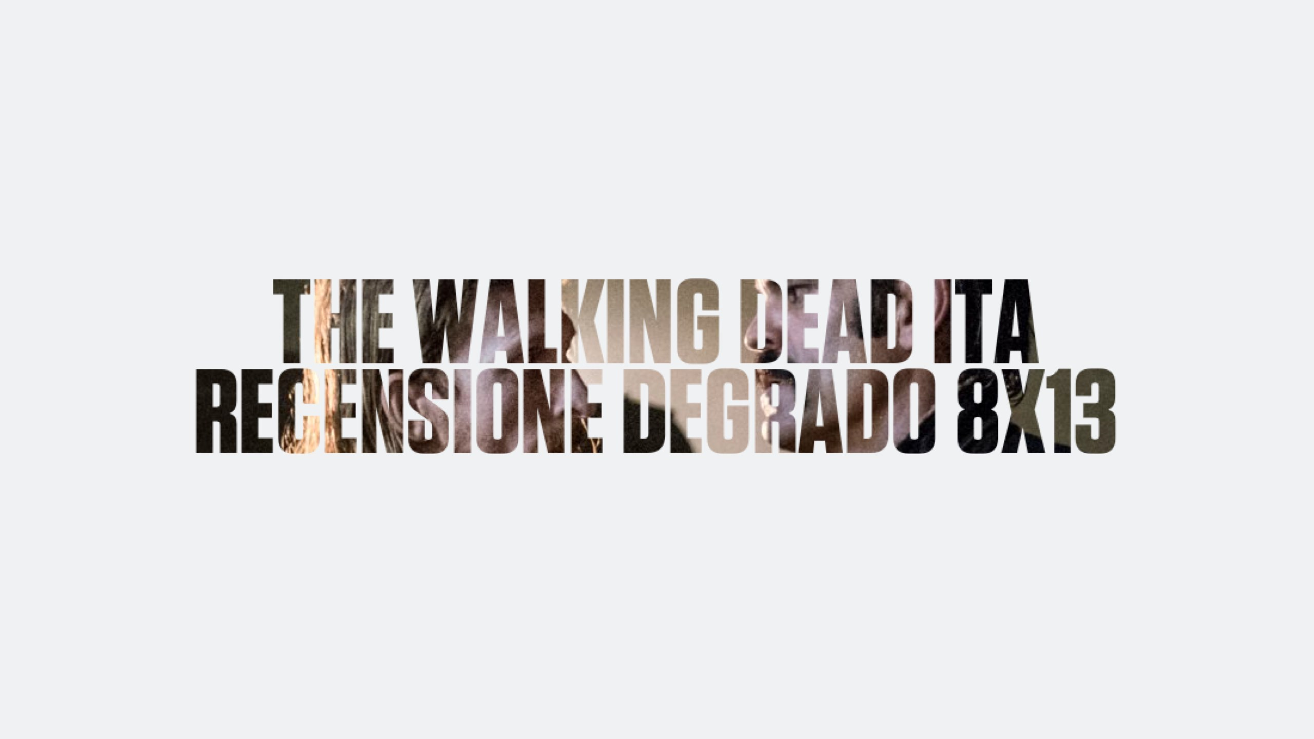 Recensione Degrado The Walking Dead 8×13