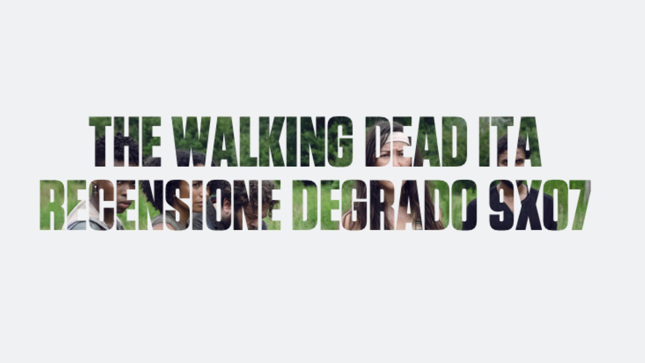 Recensione Degrado The Walking Dead 9×07