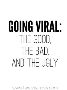 Going Viral: The Good, The Bad, and The Ugly