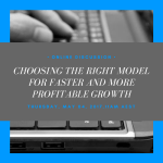 [Past Webinar] Choosing the right model for faster and more profitable growth