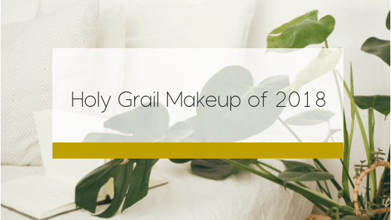 Holy Grail Makeup of 2018