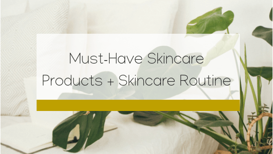 Must-Have Skincare Products + My Skincare Routine