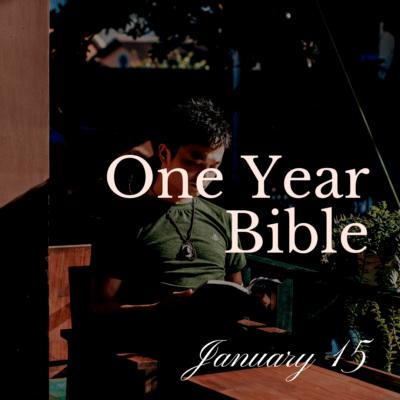 One Year Bible: January 15