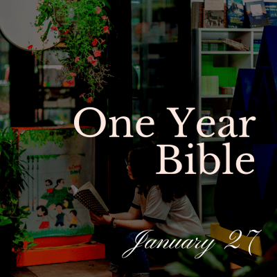 One Year Bible: January 27