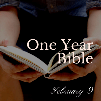 One Year Bible: February 9