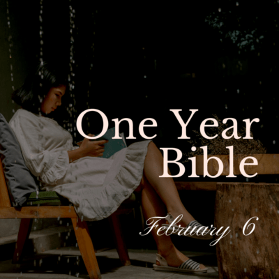 One Year Bible: February 6
