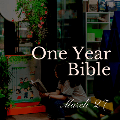 One Year Bible: March 27