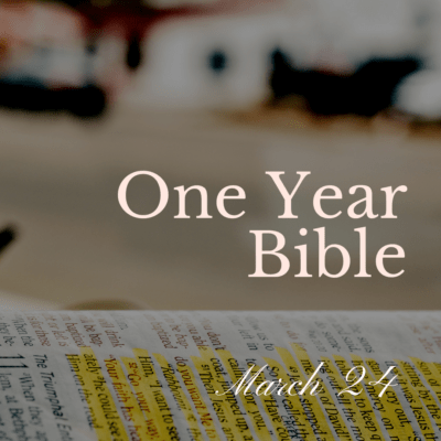 One Year Bible: March 24