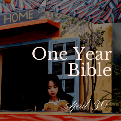 One Year Bible: April 30