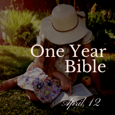 One Year Bible: April 12