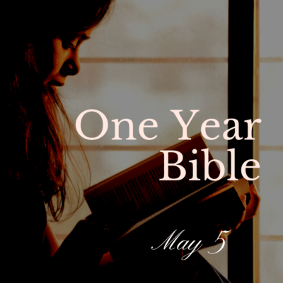 One Year Bible: May 5