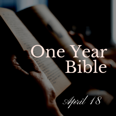 One Year Bible: April 18