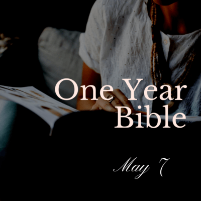 One Year Bible: May 7