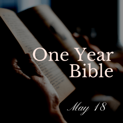 One Year Bible: May 18