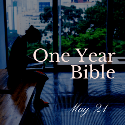 One Year Bible: May 21