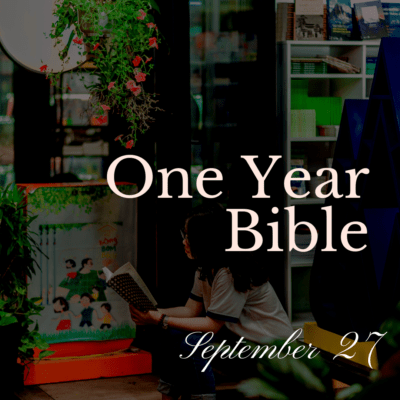 One Year Bible: September 27