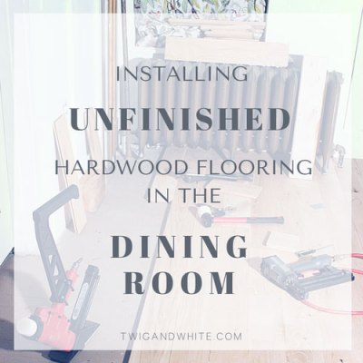 Installing Unfinished Hardwood Floors in the Dining Room