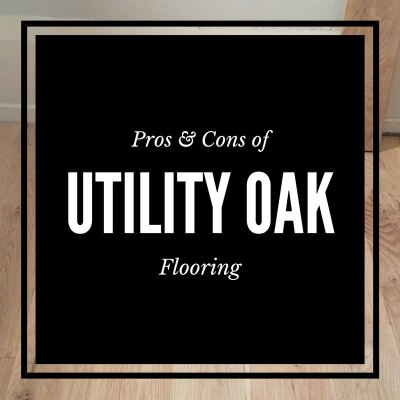 Pros and Cons of Utility Oak Flooring