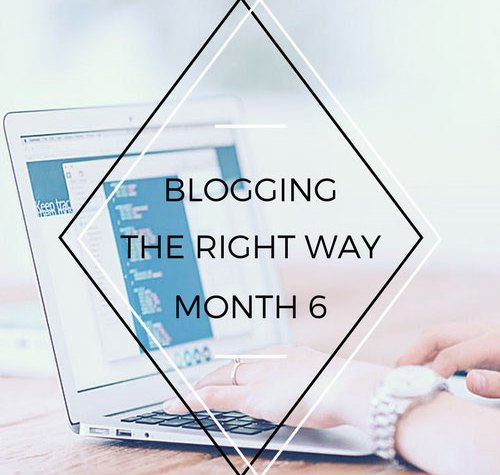 blogging the right way 6 months