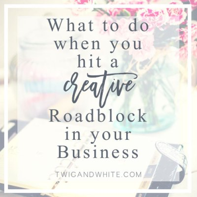 What to do When You Hit a Creative Roadblock in your Blog or Business