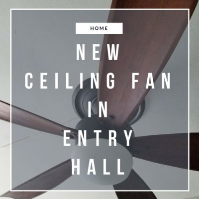 New Ceiling Fan in the Entry Hall