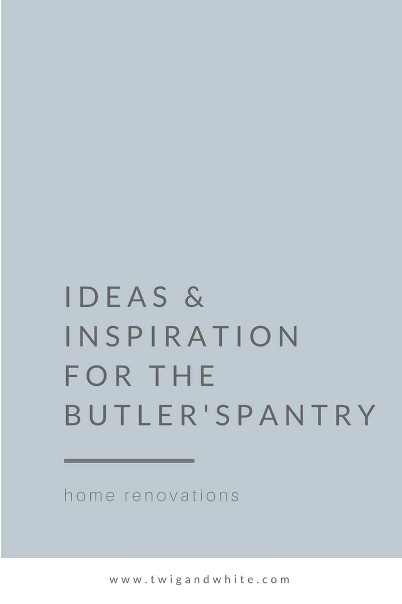 Design Inspiration and Ideas for the Butler\'s Pantry - Twig & White